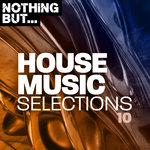 Nothing But... House Music Selections Vol 10