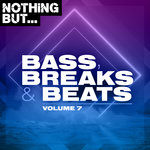 Nothing But... Bass, Breaks & Beats Vol 07