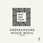 Deep & Tight: Underground House Music Vol 3