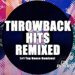 Throwback Hits Remixed (#1 Top Dance Remixes)