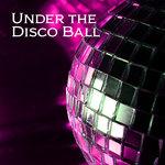 Under The Disco Ball