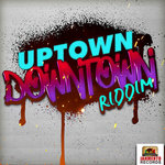 Uptown Downtown Riddim