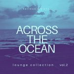Across The Ocean (Lounge Collection) Vol 2