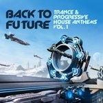 Back To Future, Trance & Progressive House Anthems Vol 1