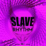 Slave To The Rhythm Vol 1