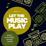 Let The Music Play (Disco Flavored House Tunes) Vol 4