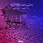 Trusted House Music/Destination Miami 2017