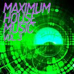 Maximum House Music Vol 3