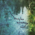 Maybe Something