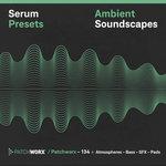 Patchworx 134: Ambient Soundscapes (Sample Pack Serum Presets/MIDI/WAV)