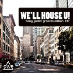 We'll House U! - Funky Jackin' Grooves Edition Vol 47