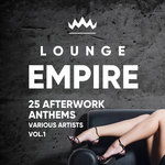 Lounge Empire (25 Afterwork Anthems) Vol 1