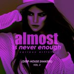 Almost Is Never Enough Vol 3 (Deep-House Shakers)