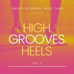 High Heels Grooves (Smooth Afterwork House Tunes) Vol 1