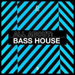All About: Bass House Vol 3