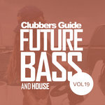 Clubbers Guide Vol 19: Future Bass & House