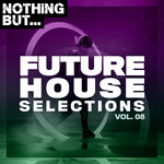 Nothing But... Future House Selections Vol 08