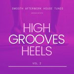 High Heels Grooves (Smooth Afterwork House Tunes) Vol 2