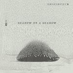 Shadow Of A Shadow