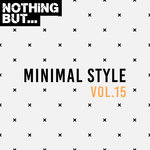 Nothing But... Minimal Style Vol 15