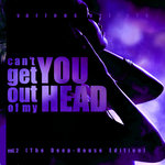 Can't Get You Out Of My Head Vol 2 (The Deep-House Edition)
