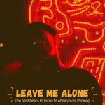 Leave Me Alone (The Best Beats To Listen To While You're Thinking)