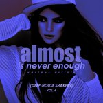 Almost Is Never Enough Vol 4 (Deep-House Shakers)