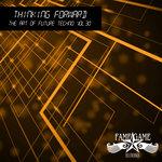 Thiniking Forward - The Art Of Future Techno Vol 30