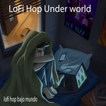 Lofi Hop Under World