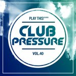 Club Pressure Vol 40: The Electro & Clubsound Collection