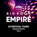 Big Room Empire (Festival Tunes) Vol 2