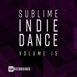 Sublime Indie Dance Vol 15