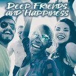 Deep Friends & Happiness