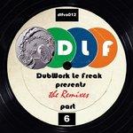 DubWork Le Freak Presents: The Remixes Part 6