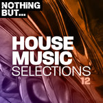 Nothing But... House Music Selections Vol 12