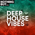 Nothing But... Deep House Vibes Vol 12