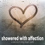 Showered With Affection/A Collection Of Sleepy Shower Sounds