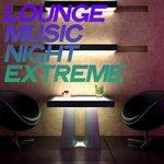Lounge Music Night Extreme