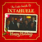 Happy Holidays With The Exotic Sounds Of ?xtahuele