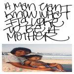 A Man Can't Know What It's Like To Be A Mother