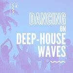 Dancing On Deep-House Waves Vol 1