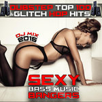 Dubstep Top 100 & Glitch Hop Hits DJ Mix 2015 - Sexy Bass Music Bangers (explicit)