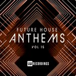 Future House Anthems Vol 15