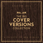 The Big Cover Versions Collection: A Tribute To Bob Marley