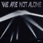 We Are Not Alone Pt 1