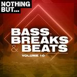 Nothing But Bass, Breaks & Beats Vol 10
