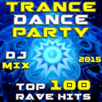 Trance Dance Party DJ Mix - Top 100 Rave Hits 2015