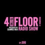 4 To The Floor Radio Episode 006 (DJ Mix)