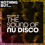 Nothing But... The Sound Of Nu Disco Vol 10