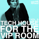 Tech House For The VIP Room Vol 9